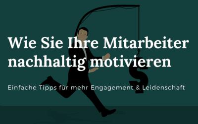 Mitarbeitermotivation – 6 Tipps für mehr Begeisterung