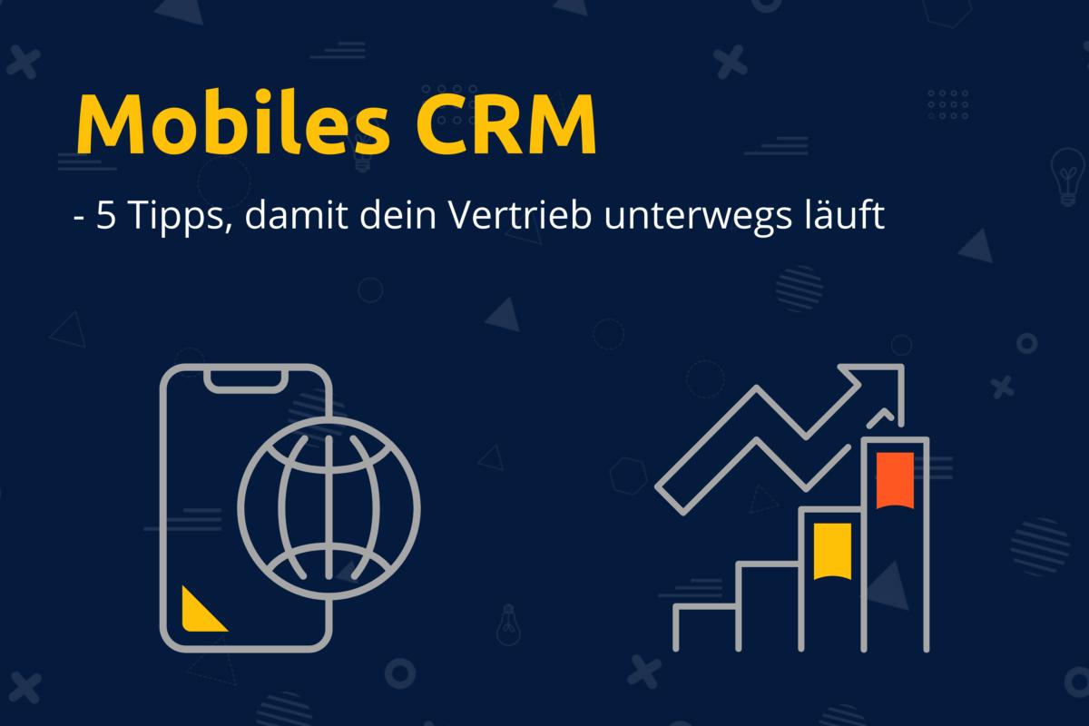 Online-Vertriebsberatung - Mobiles CRM - 5 Tipps, damit dein Vertrieb unterwegs läuft