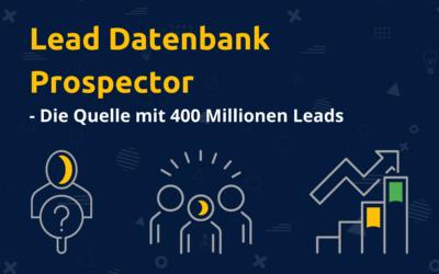 Lead Datenbank: Prospektor – Deine Quelle mit 400 Millionen Leads
