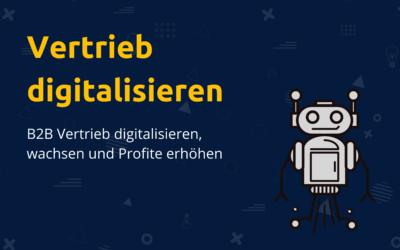 B2B Vertrieb digitalisieren, wachsen und Profite erhöhen