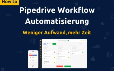 Pipedrive Workflow Automatisierung 2021 – Wie du garantiert mehr Zeit gewinnst