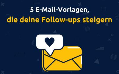 5 E-Mail-Vorlagen: damit deine Follow-ups zum Kinderspiel werden